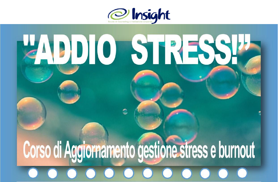 """MILANO – 27 e 28 maggio 2017 – """"ADDIO STRESS!"""" Corso di Aggiornamento gestione stress e burnout – INSIGHT Scuola di Counseling a mediazione corporea"""