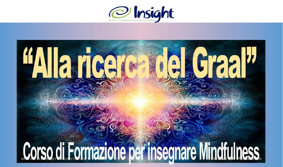 """MILANO – Dal 29 settembre 2018  """"Alla ricerca del Graal"""" – Corso di Formazione per insegnare Mindfulness – INSIGHT Scuola di Counseling a mediazione corporea"""