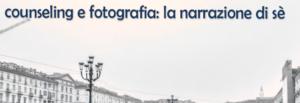 """TORINO (TO)  11 e 12 marzo 2017 – """"Counseling e Fotografia: la narrazione di sè"""" – Corso di Aggiornamento – Andrea Gogliani"""