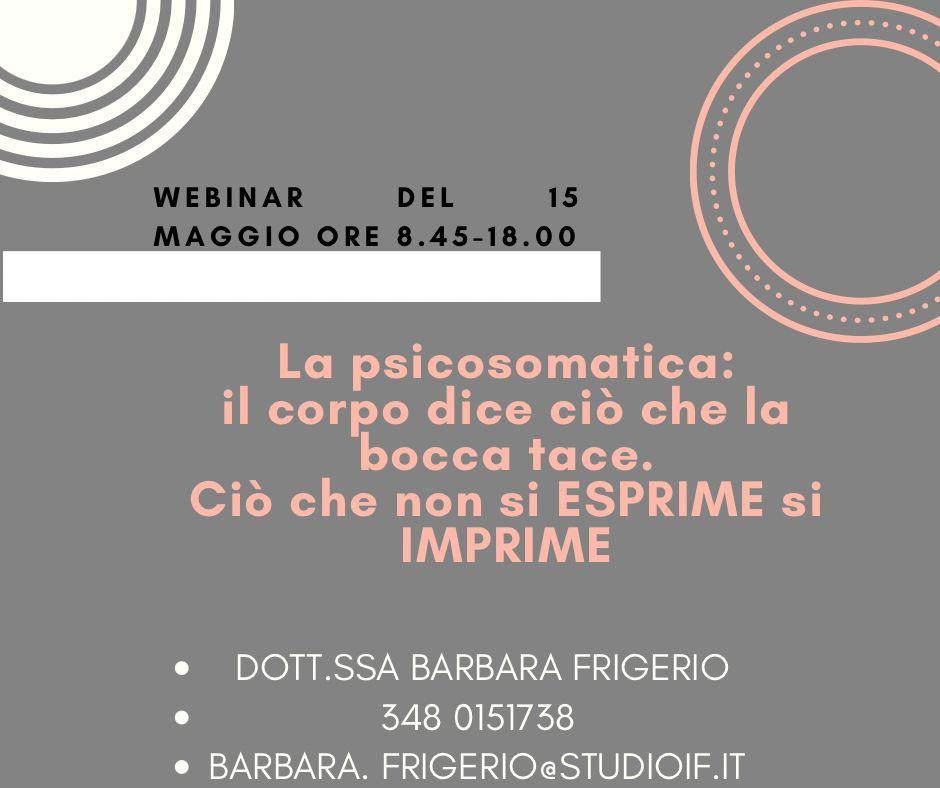 """15 maggio 2021 – Webinar """"La psicosomatica: il corpo dice ciò che la bocca tace – Dr.ssa Barbara Frigerio"""